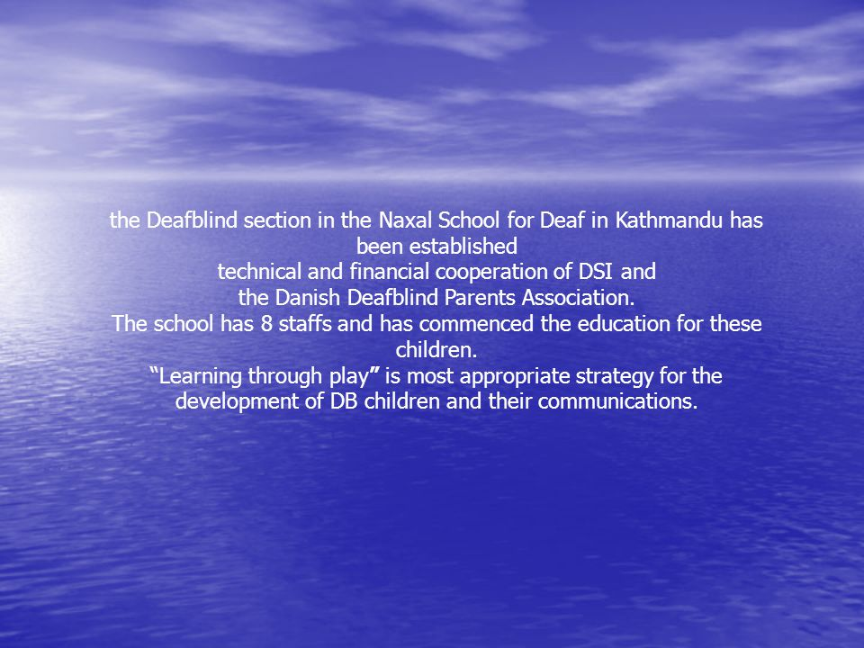the Deafblind section in the Naxal School for Deaf in Kathmandu has been established technical and financial cooperation of DSI and the Danish Deafblind Parents Association.