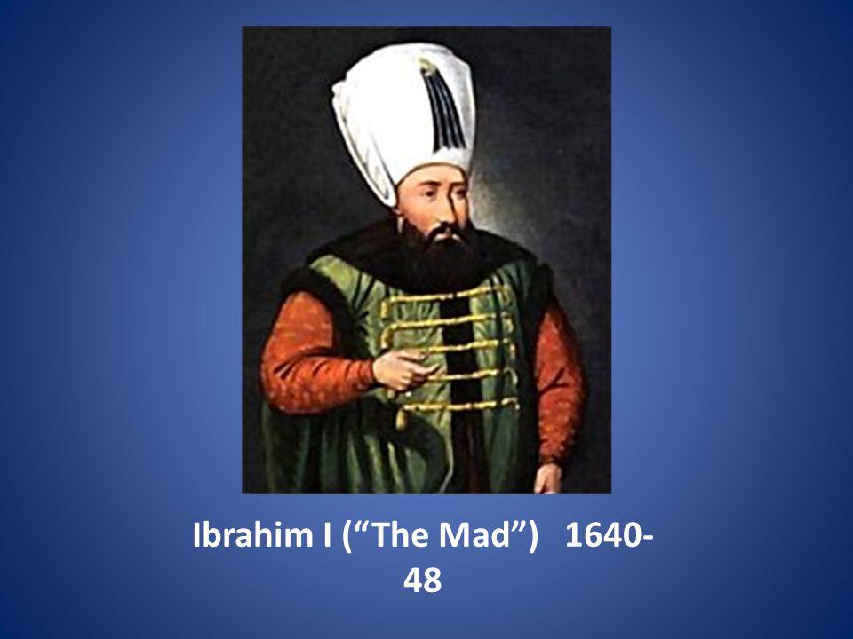 Ibrahim I ( The Mad ) 1640- 48