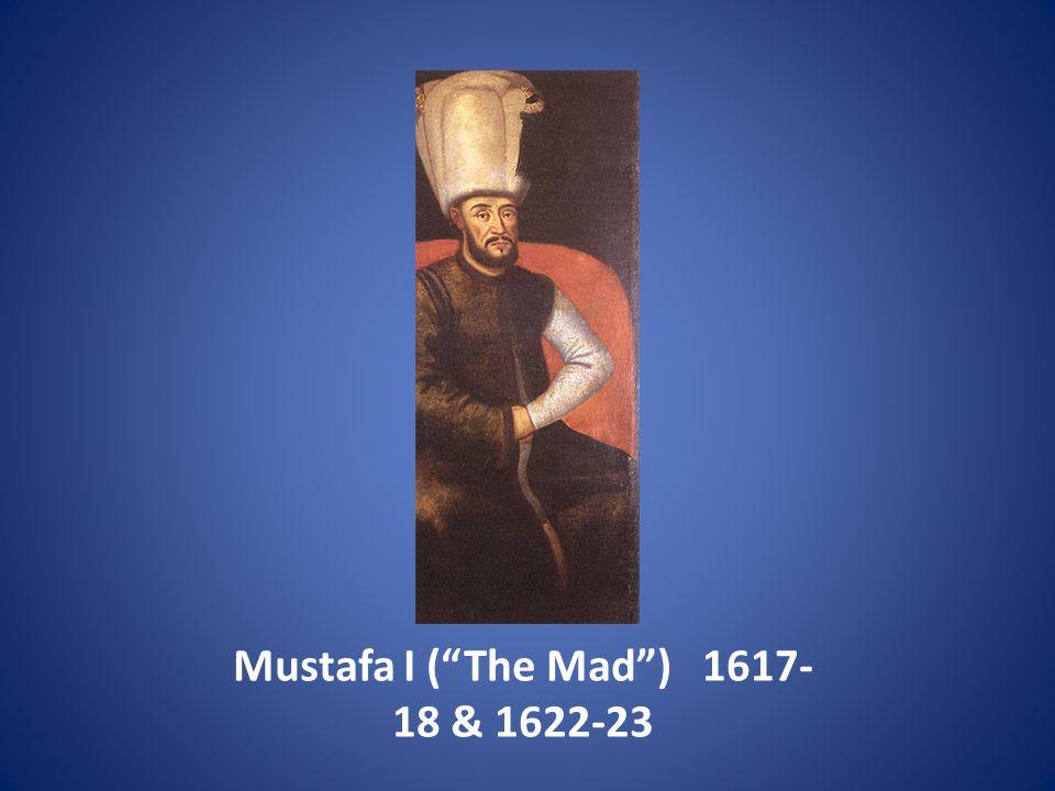 Mustafa I ( The Mad ) 1617- 18 & 1622-23