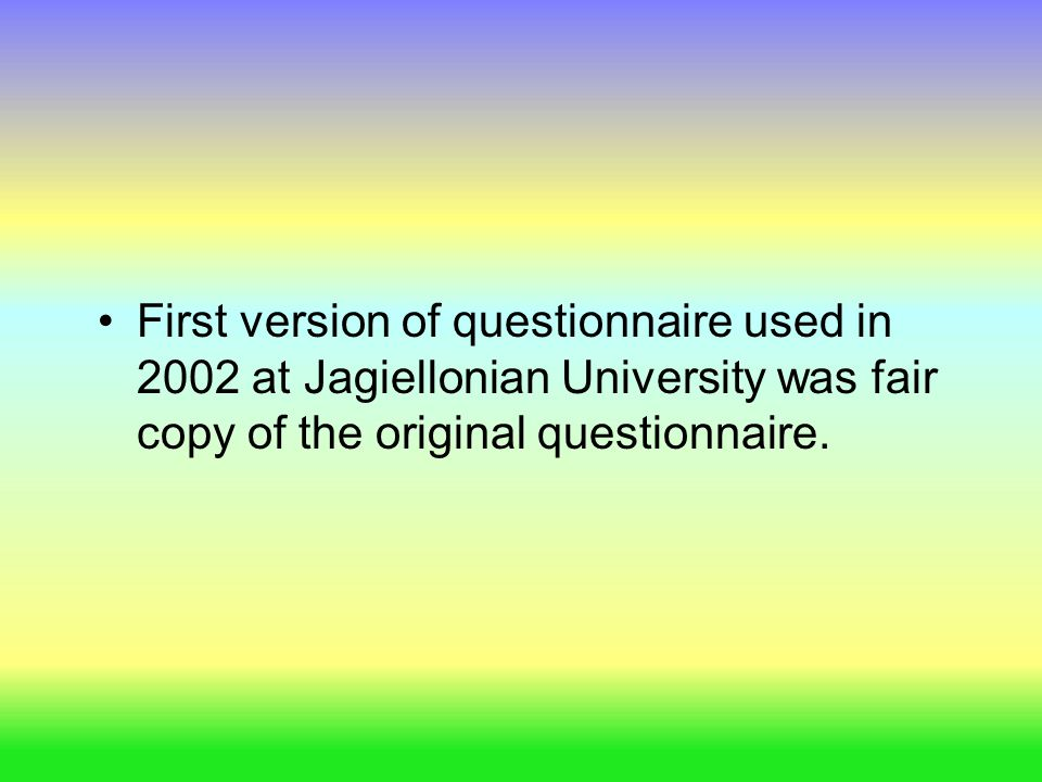First version of questionnaire used in 2002 at Jagiellonian University was fair copy of the original questionnaire.