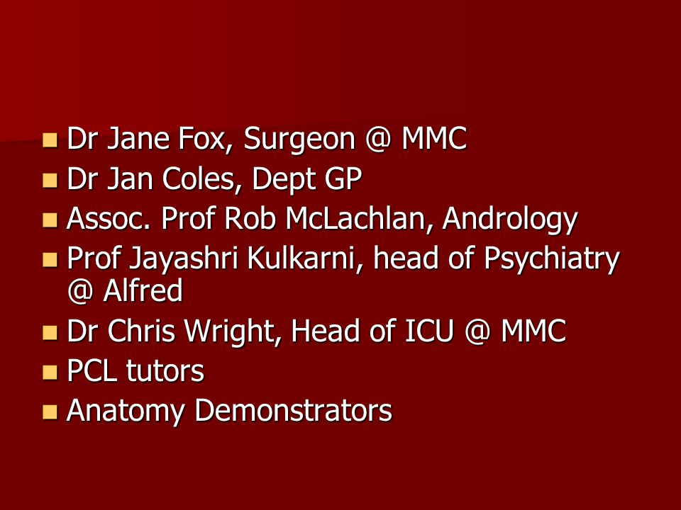 Dr Jane Fox, Surgeon @ MMC Dr Jane Fox, Surgeon @ MMC Dr Jan Coles, Dept GP Dr Jan Coles, Dept GP Assoc. Prof Rob McLachlan, Andrology Assoc. Prof Rob