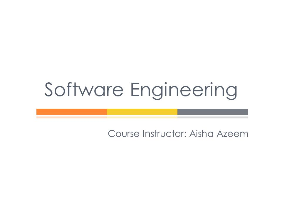 Software Engineering Course Instructor: Aisha Azeem