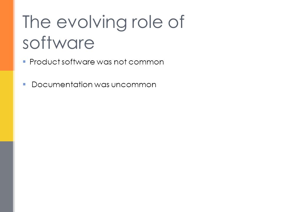 The evolving role of software  Product software was not common  Documentation was uncommon