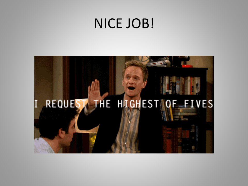 NICE JOB!