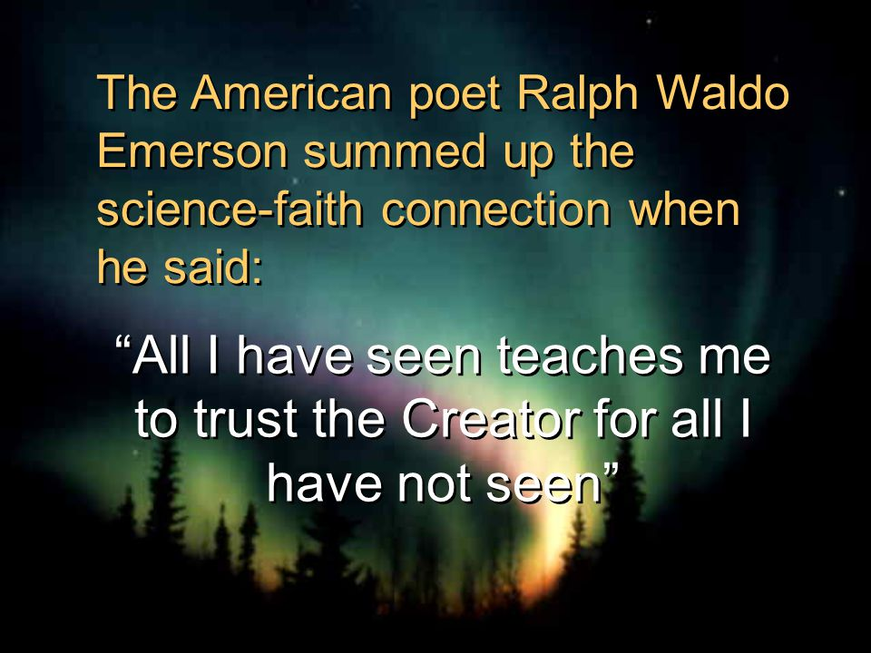 A lot of highly respected scientist are believers, often largely due to their own scientific observation of God's creation.