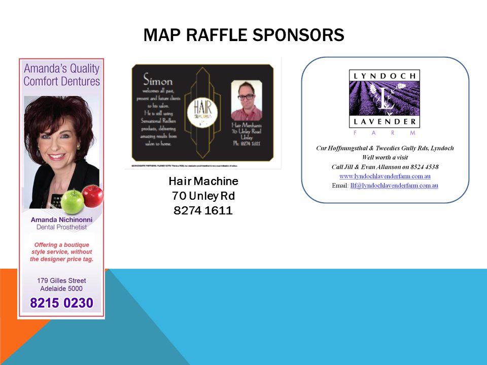 MAP RAFFLE SPONSORS Hair Machine 70 Unley Rd 8274 1611