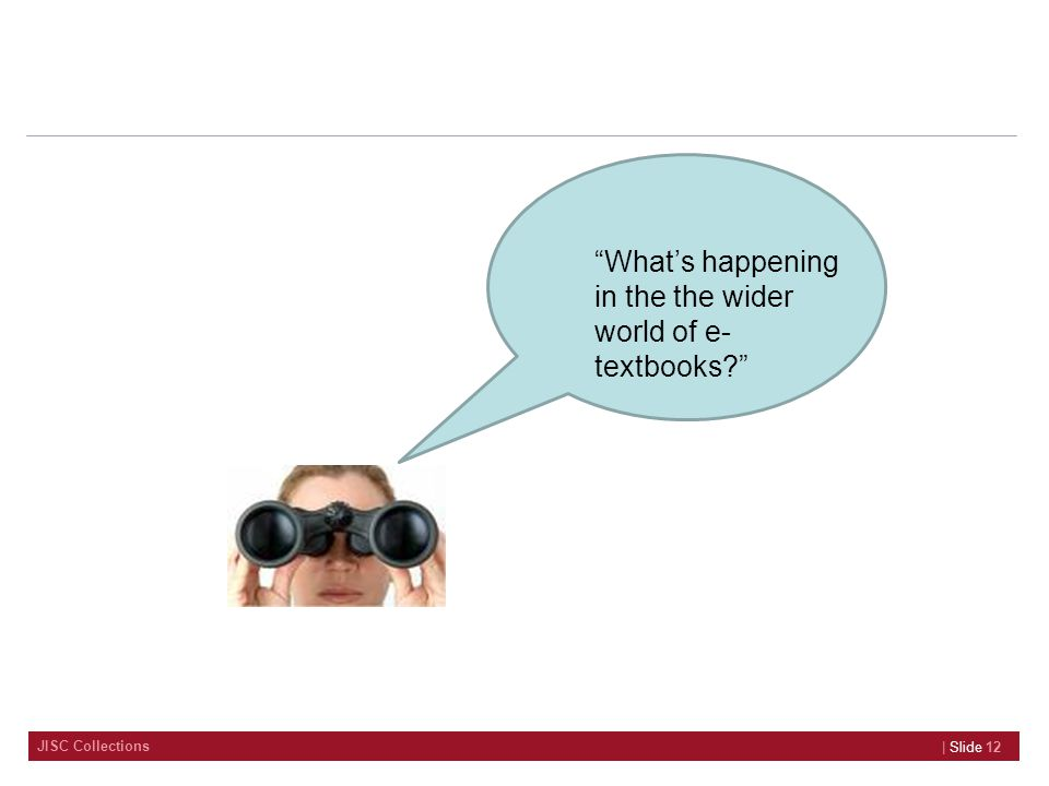 JISC Collections | Slide 12 What's happening in the the wider world of e- textbooks