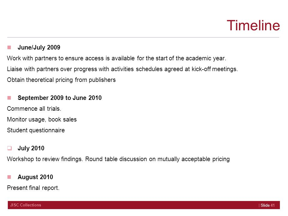 JISC Collections Timeline June/July 2009 Work with partners to ensure access is available for the start of the academic year. Liaise with partners ove