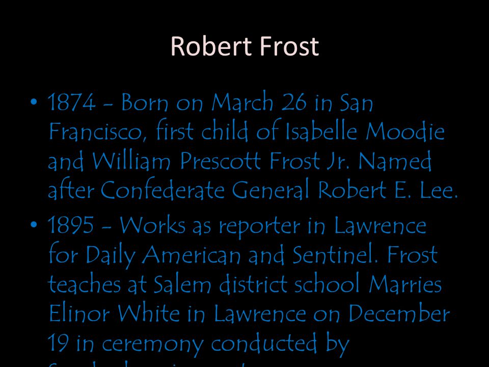 Robert Frost 1874 - Born on March 26 in San Francisco, first child of Isabelle Moodie and William Prescott Frost Jr.