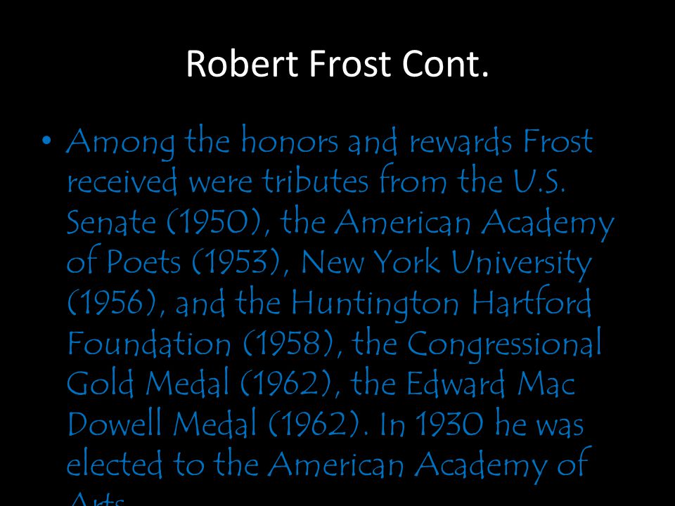 Robert Frost Cont. Among the honors and rewards Frost received were tributes from the U.S.