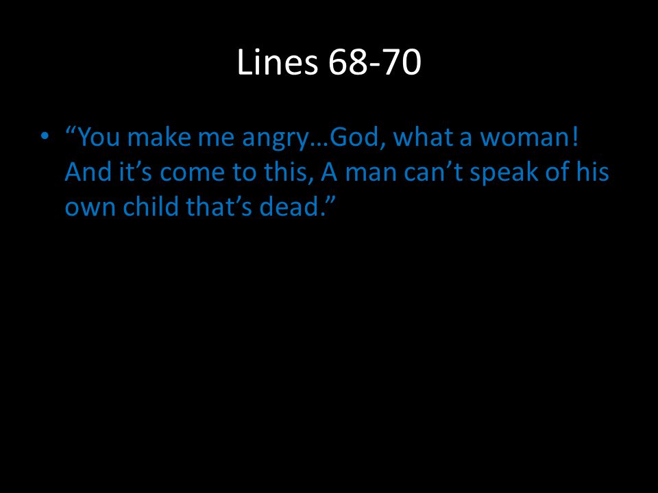 Lines 68-70 You make me angry…God, what a woman.