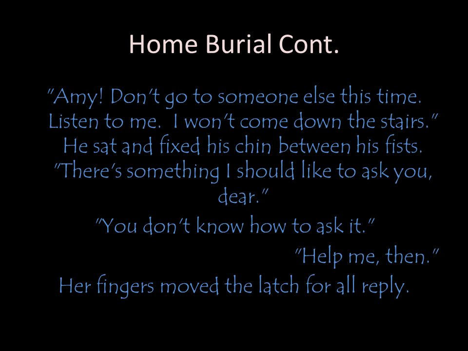 Home Burial Cont. Amy. Don t go to someone else this time.