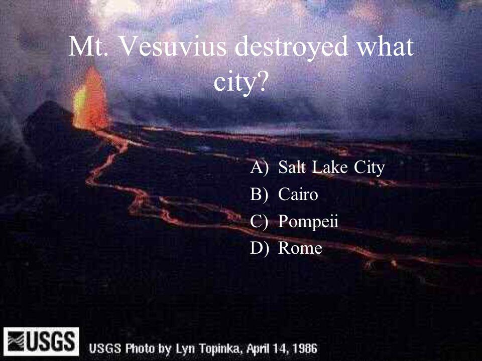Mt. Vesuvius destroyed what city? A)Salt Lake City B)Cairo C)Pompeii D)Rome