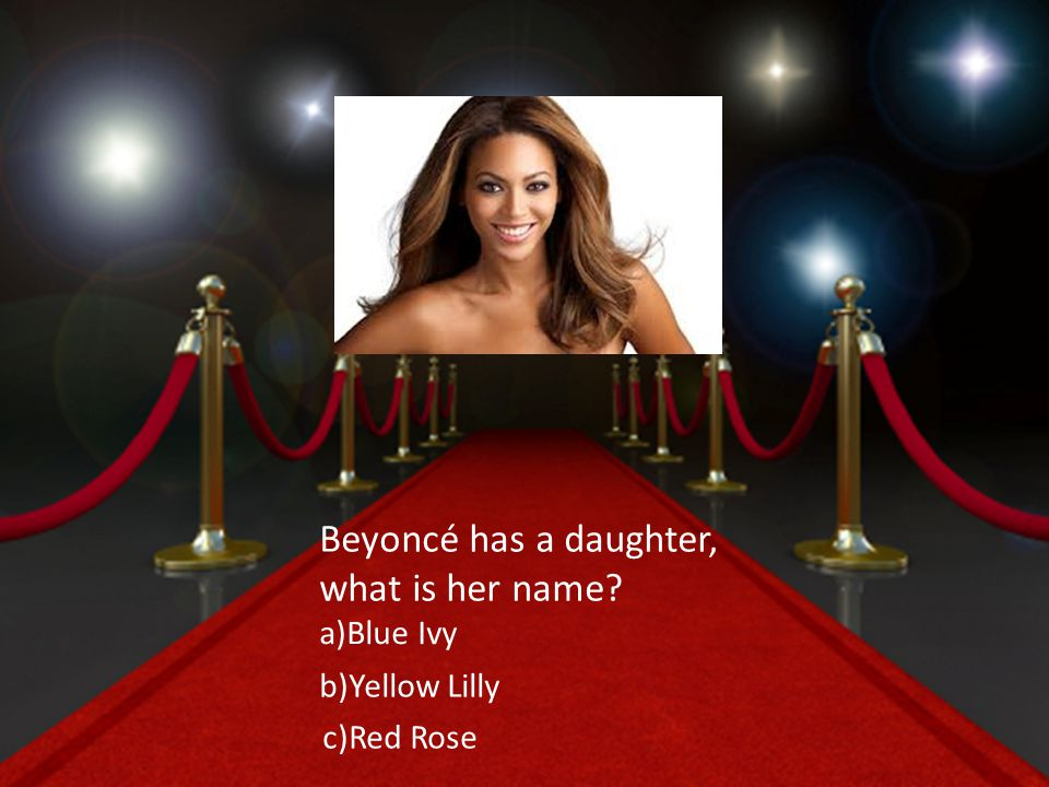 Beyoncé has a daughter, what is her name a)Blue Ivy b)Yellow Lilly c)Red Rose