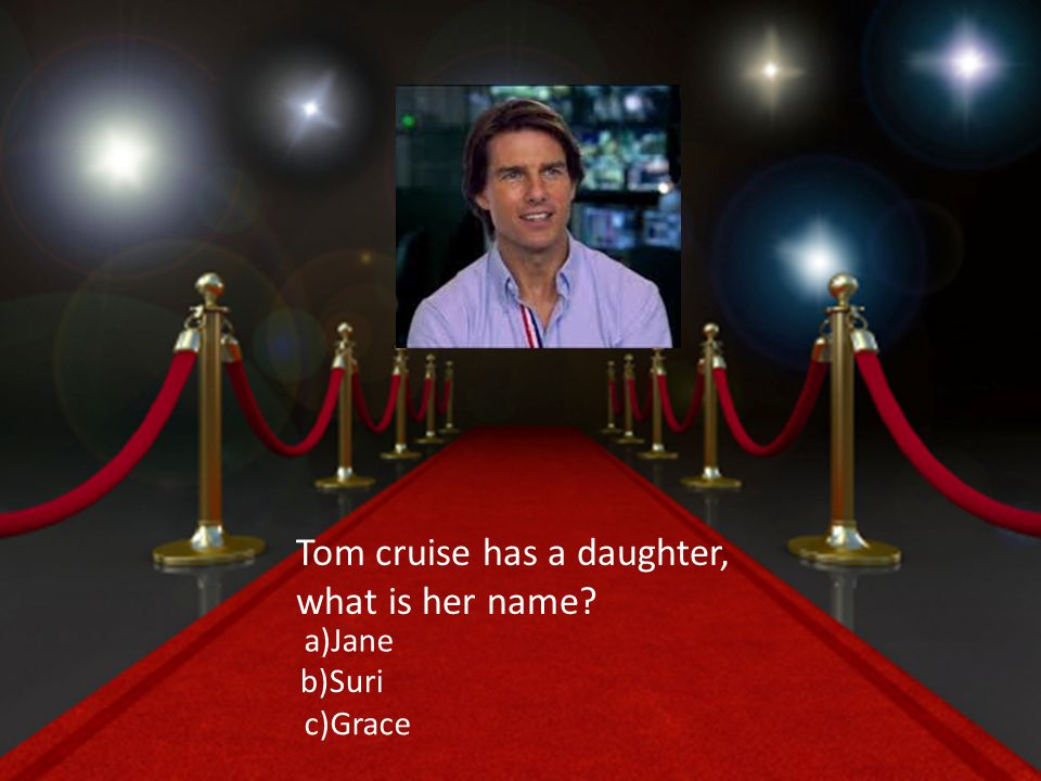 Tom cruise has a daughter, what is her name a)Jane b)Suri c)Grace