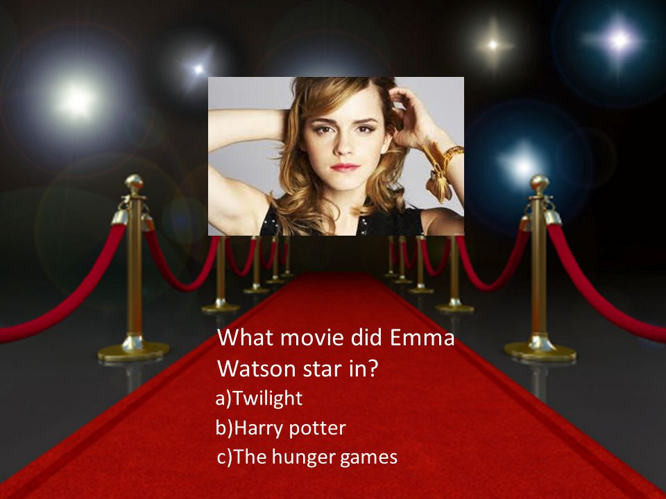 What movie did Emma Watson star in a)Twilight b)Harry potter c)The hunger games
