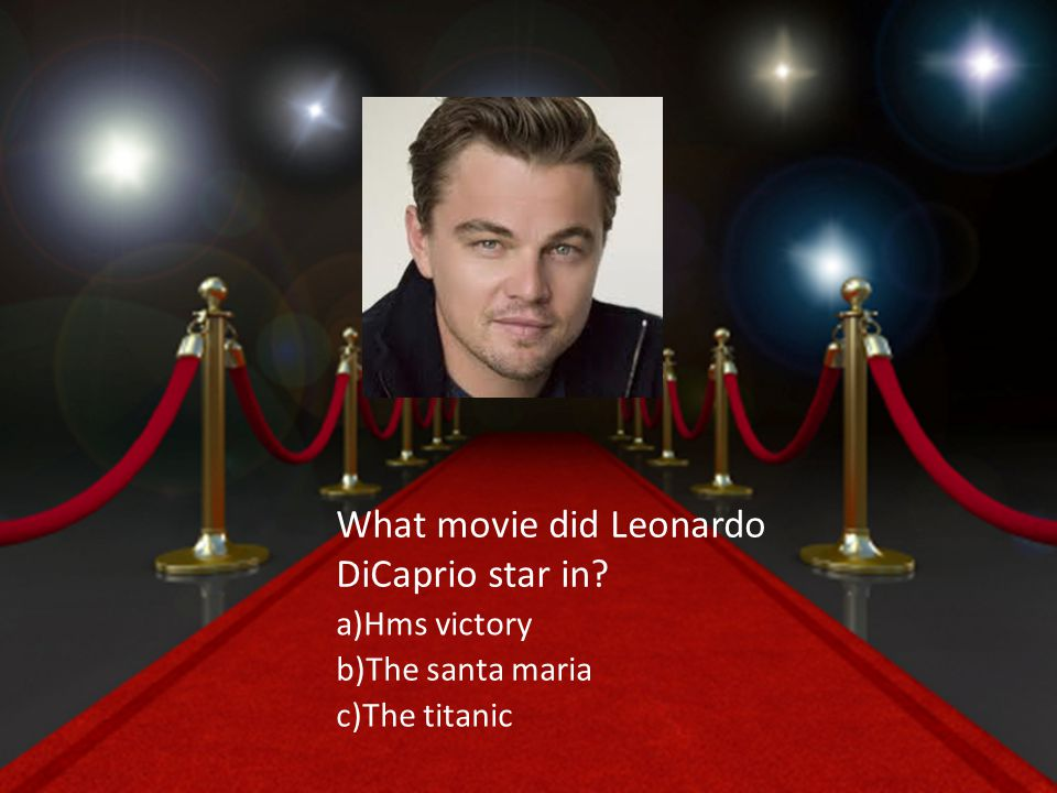 What movie did Leonardo DiCaprio star in a)Hms victory b)The santa maria c)The titanic