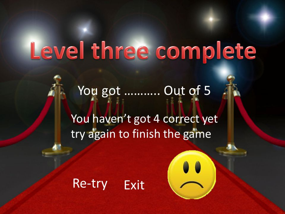 You got ……….. Out of 5 You haven't got 4 correct yet try again to finish the game Re-try Exit
