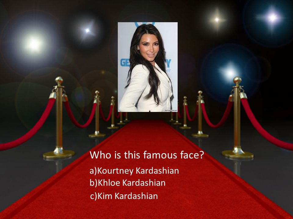 Who is this famous face b)Khloe Kardashian a)Kourtney Kardashian c)Kim Kardashian