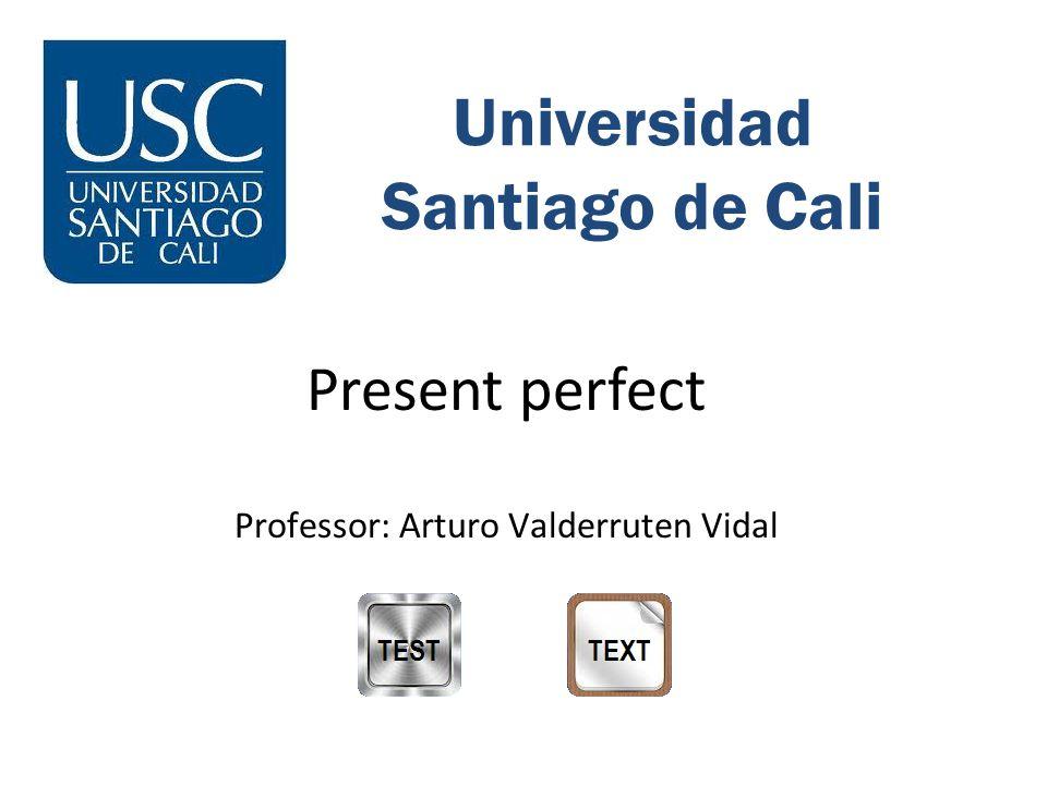 Universidad Santiago de Cali Present perfect Professor: Arturo Valderruten Vidal