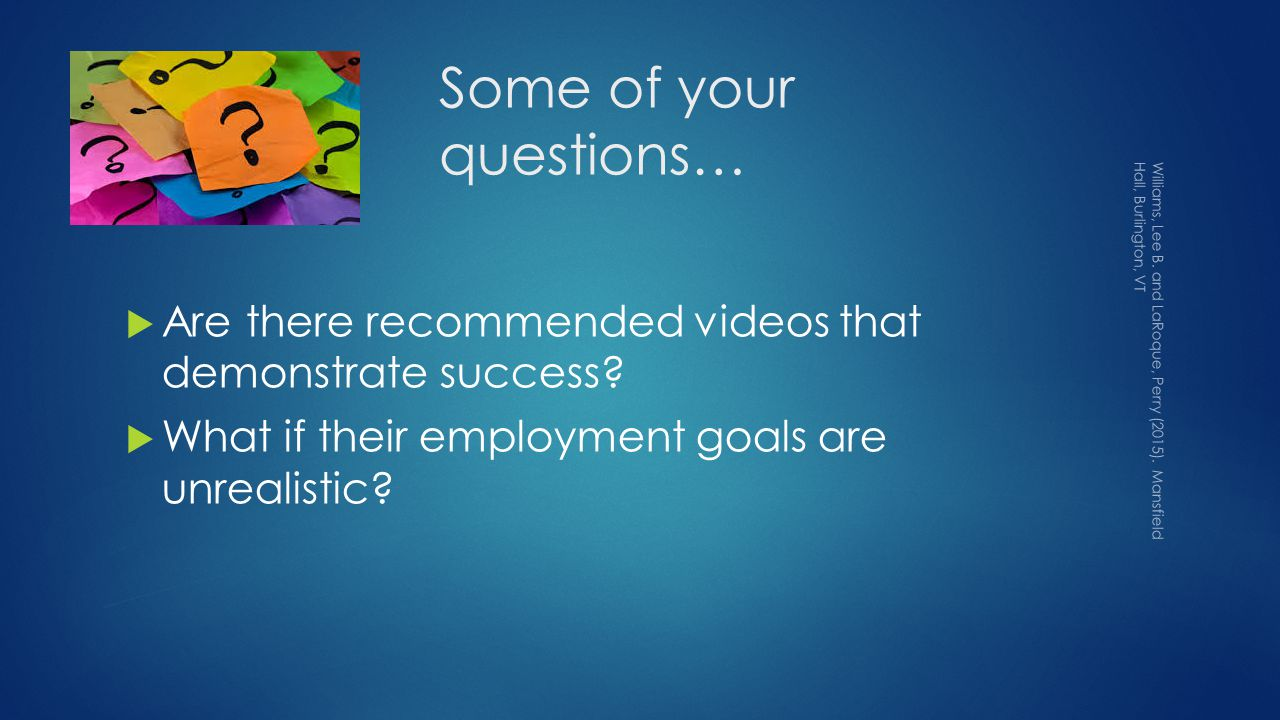 Some of your questions…  Are there recommended videos that demonstrate success.