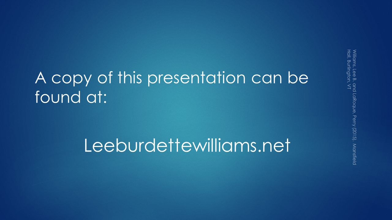 A copy of this presentation can be found at: Leeburdettewilliams.net Williams, Lee B.