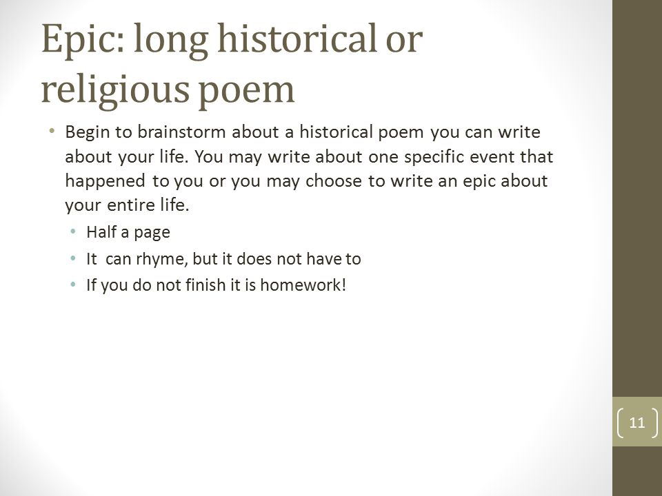 Epic: long historical or religious poem Begin to brainstorm about a historical poem you can write about your life. You may write about one specific ev