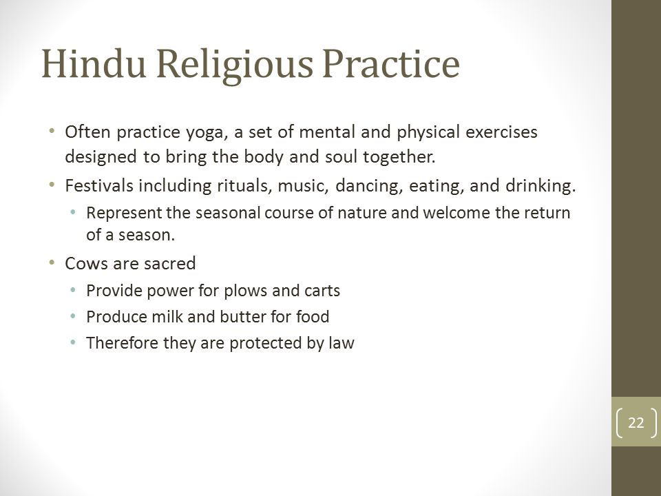 Hindu Religious Practice Often practice yoga, a set of mental and physical exercises designed to bring the body and soul together. Festivals including