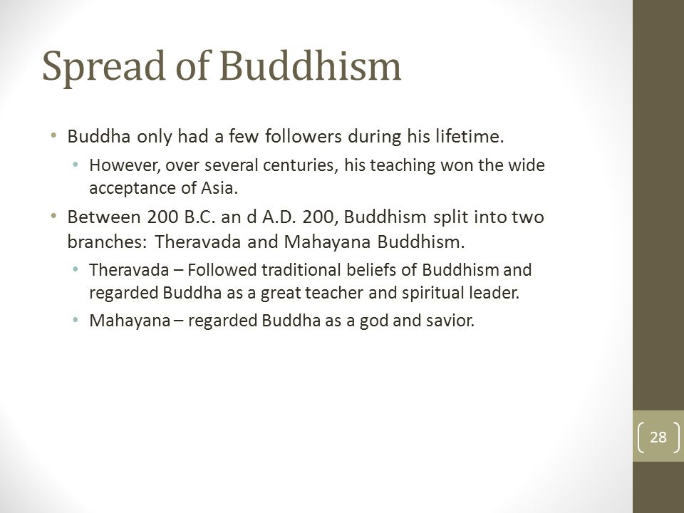 Spread of Buddhism Buddha only had a few followers during his lifetime. However, over several centuries, his teaching won the wide acceptance of Asia.