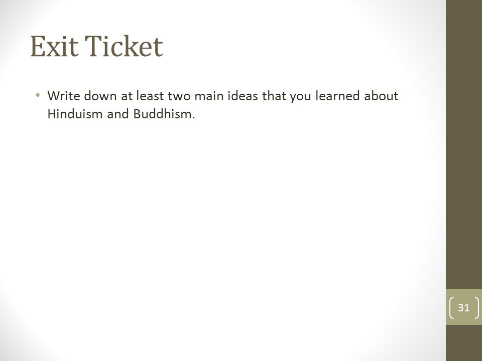 Exit Ticket Write down at least two main ideas that you learned about Hinduism and Buddhism. 31