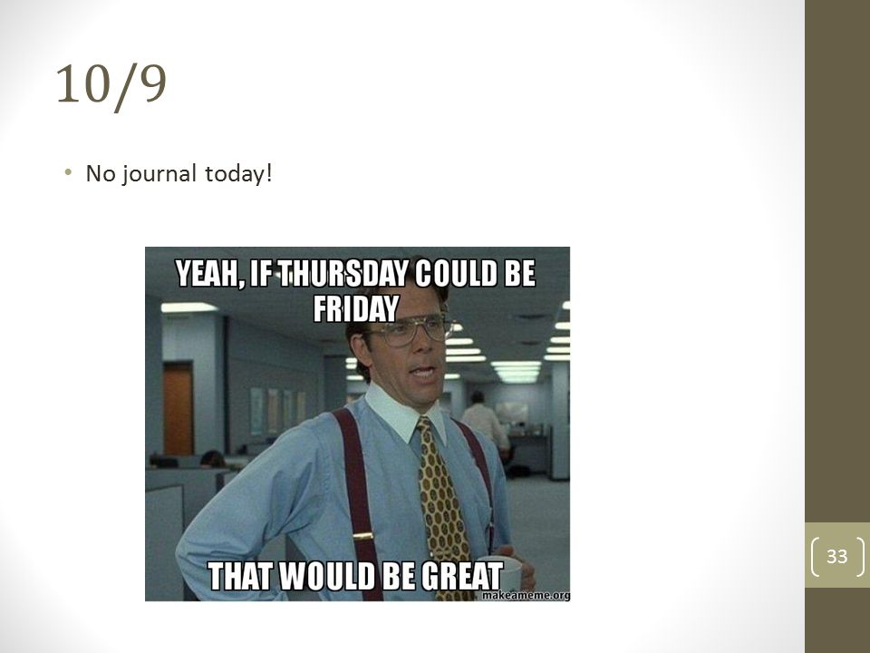 10/9 No journal today! 33