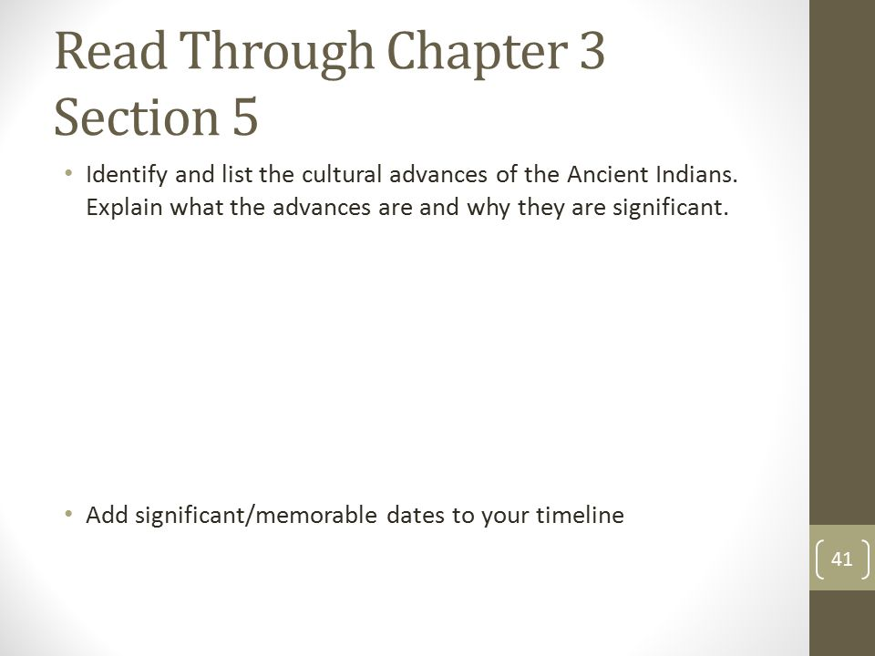 Read Through Chapter 3 Section 5 Identify and list the cultural advances of the Ancient Indians. Explain what the advances are and why they are signif
