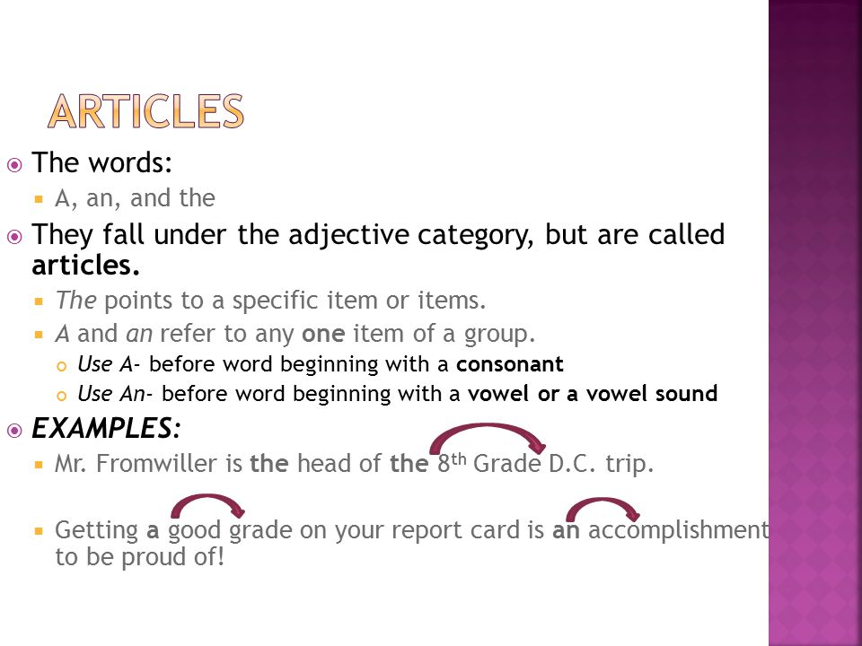  The words:  A, an, and the  They fall under the adjective category, but are called articles.