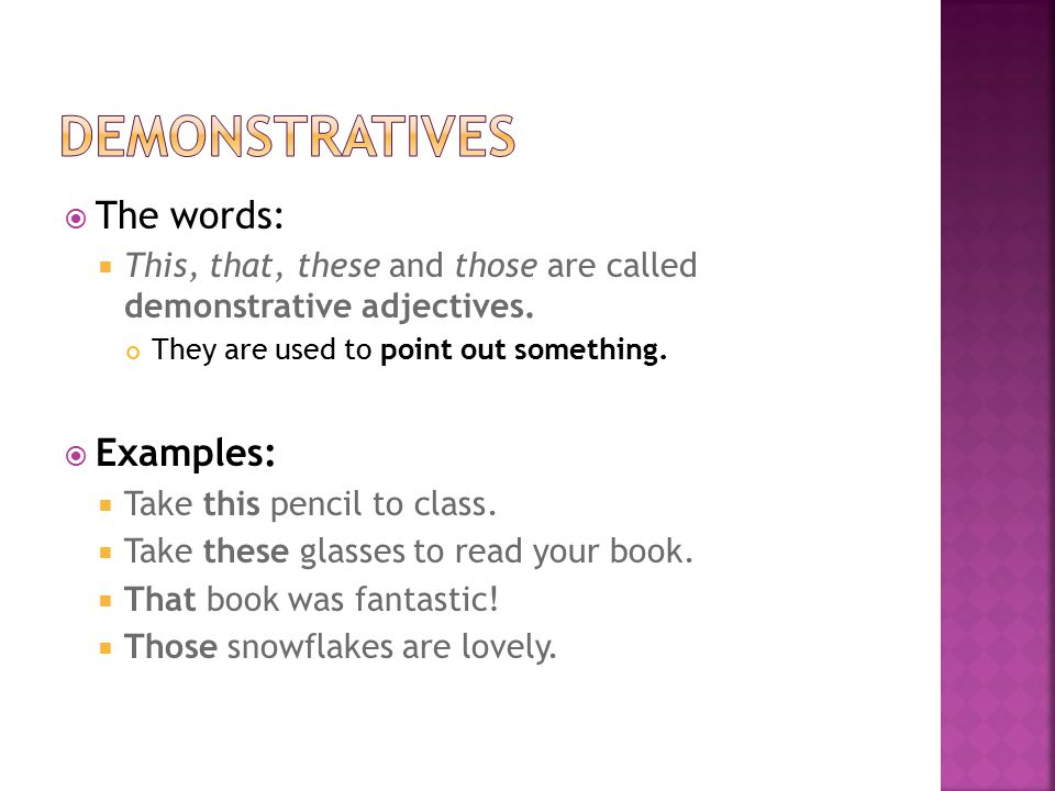  The words:  This, that, these and those are called demonstrative adjectives.