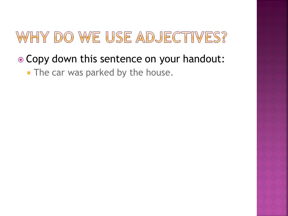  Now, copy this sentence down in your handout:  Two shiny green cars were parked outside the two story, red house.