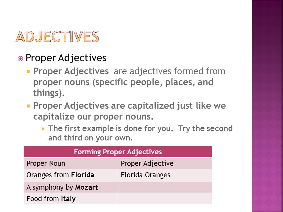  Proper Adjectives  Proper Adjectives are adjectives formed from proper nouns (specific people, places, and things).