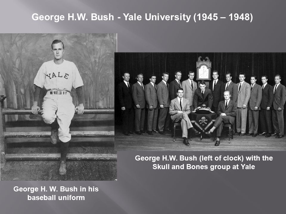 George H. W. Bush in his baseball uniform George H.W. Bush - Yale University (1945 – 1948) George H.W. Bush (left of clock) with the Skull and Bones g