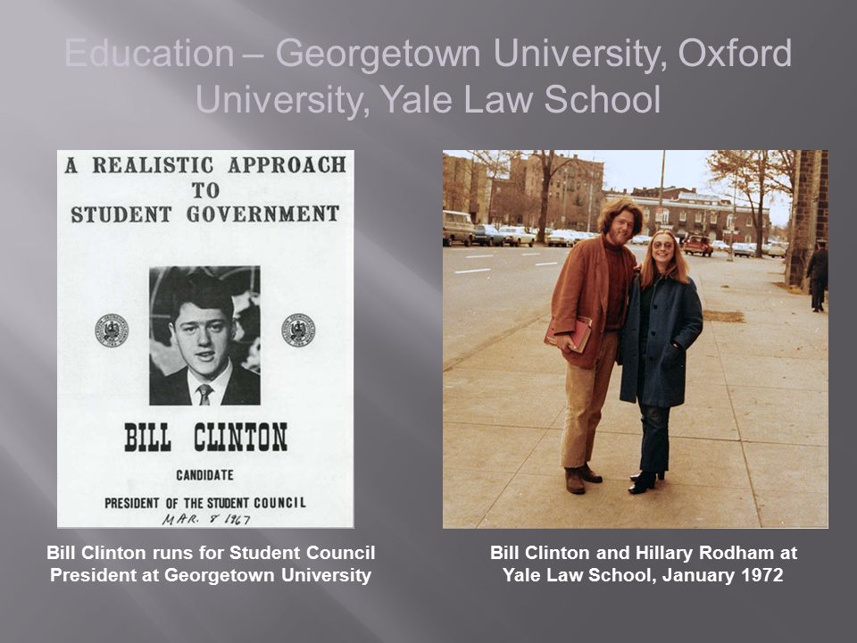 Education – Georgetown University, Oxford University, Yale Law School Bill Clinton and Hillary Rodham at Yale Law School, January 1972 Bill Clinton ru