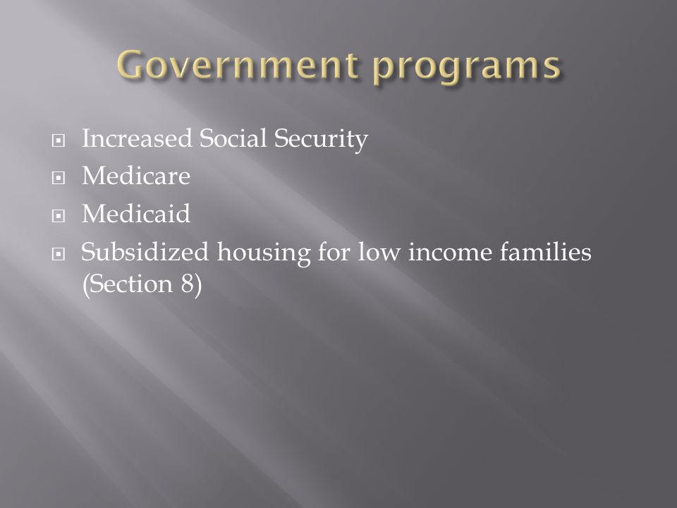  Increased Social Security  Medicare  Medicaid  Subsidized housing for low income families (Section 8)
