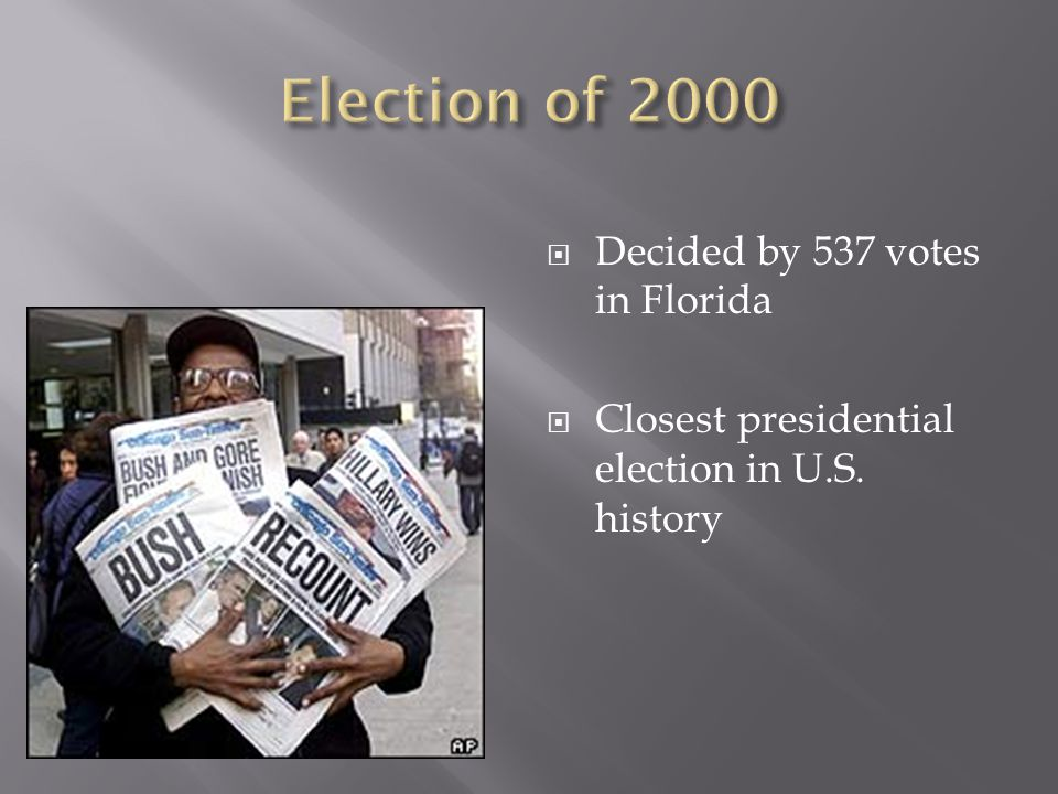  Decided by 537 votes in Florida  Closest presidential election in U.S. history