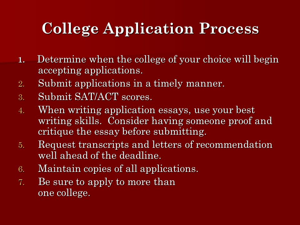 College Application Process 1. Determine when the college of your choice will begin accepting applications. 2. Submit applications in a timely manner.