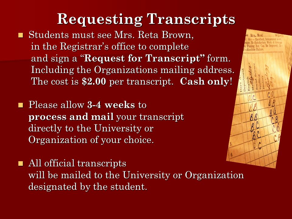 Requesting Transcripts Students must see Mrs. Reta Brown, Students must see Mrs. Reta Brown, in the Registrar's office to complete in the Registrar's