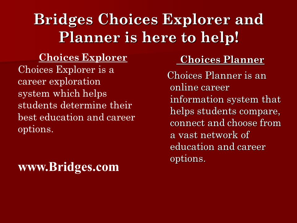 Bridges Choices Explorer and Planner is here to help! Choices Planner Choices Planner Choices Planner is an online career information system that help