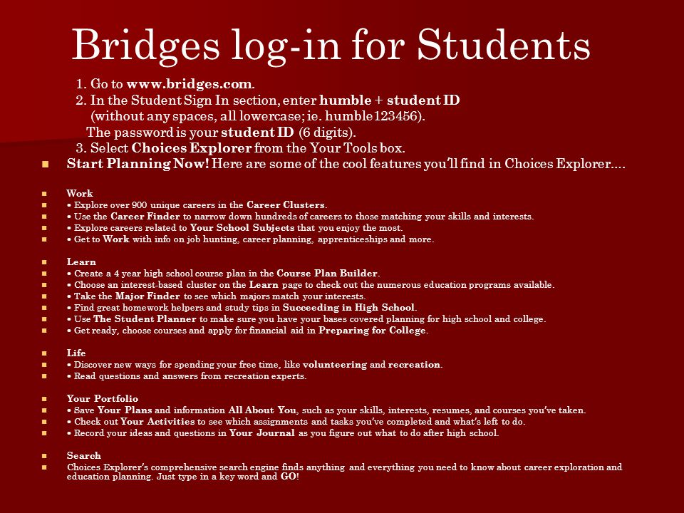 Bridges log-in for Students 1. Go to www.bridges.com. 2. In the Student Sign In section, enter humble + student ID (without any spaces, all lowercase;
