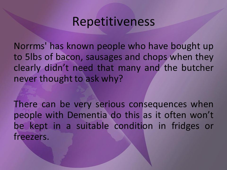 Repetitiveness Norrms has known people who have bought up to 5lbs of bacon, sausages and chops when they clearly didn't need that many and the butcher never thought to ask why.