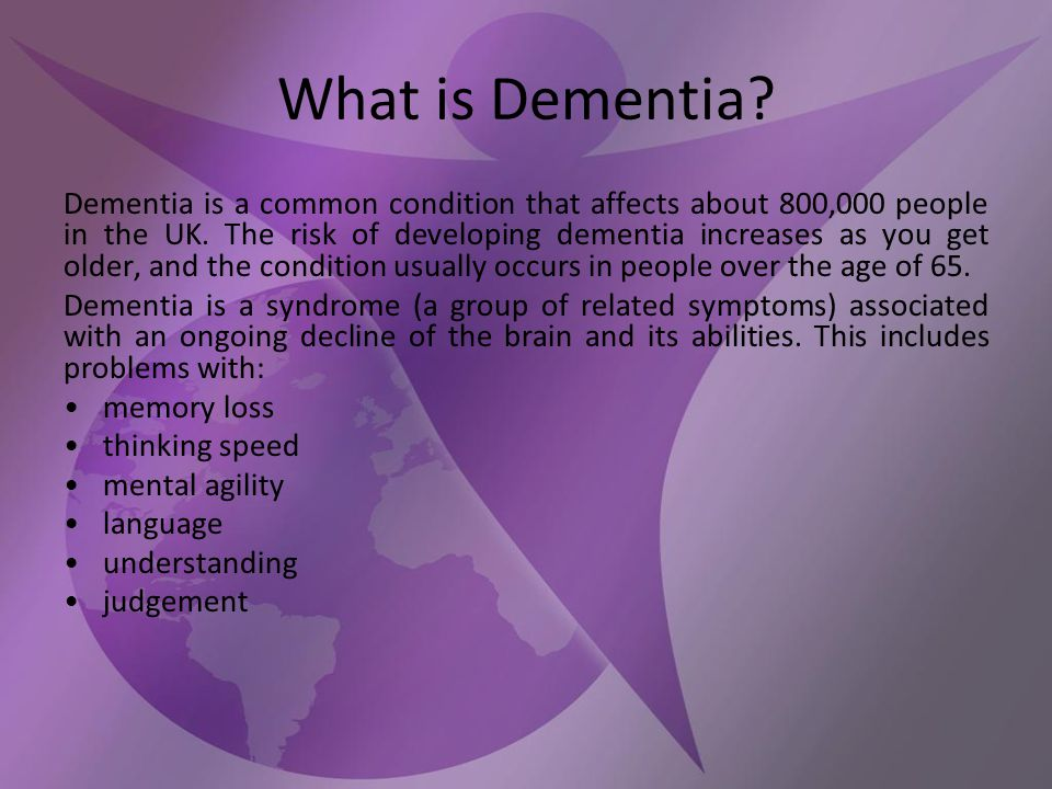 What is Dementia.Dementia is a common condition that affects about 800,000 people in the UK.