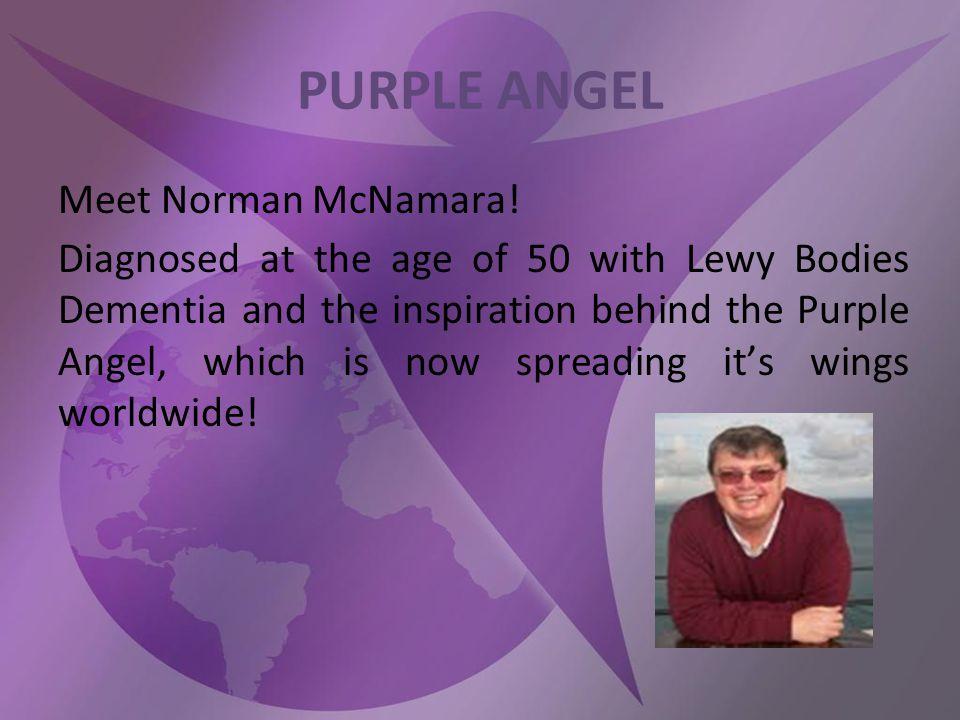 PURPLE ANGEL Meet Norman McNamara.