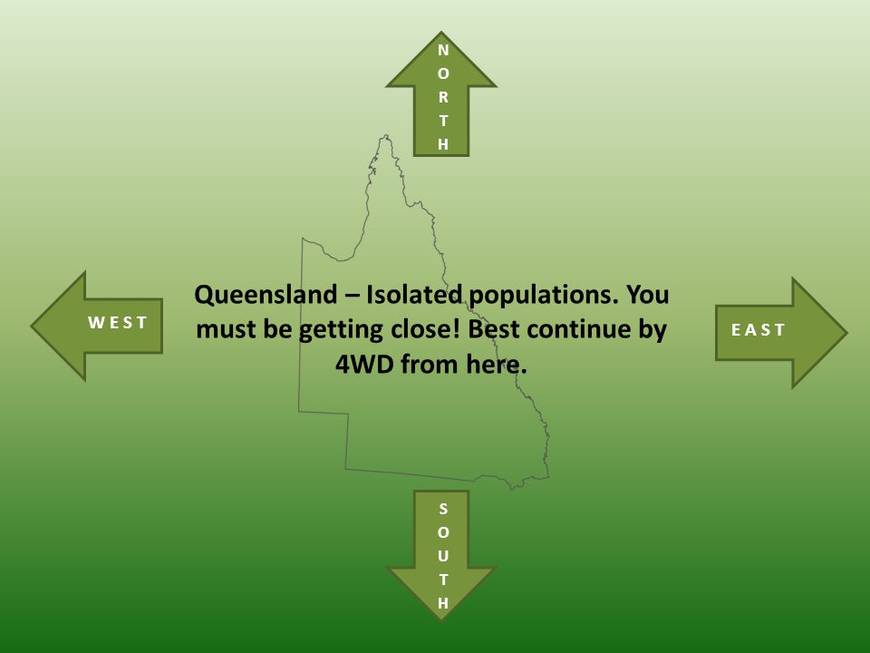 Queensland – Isolated populations. You must be getting close.