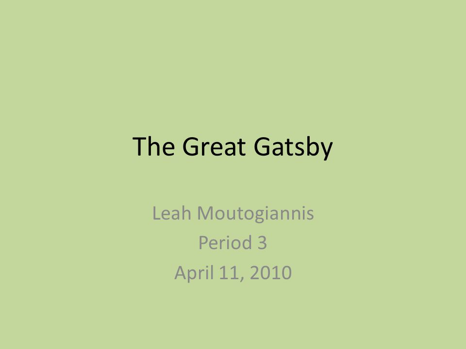 The Great Gatsby Leah Moutogiannis Period 3 April 11, 2010