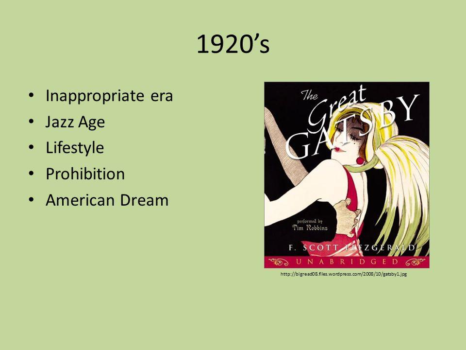 1920's Inappropriate era Jazz Age Lifestyle Prohibition American Dream http://bigread08.files.wordpress.com/2008/10/gatsby1.jpg
